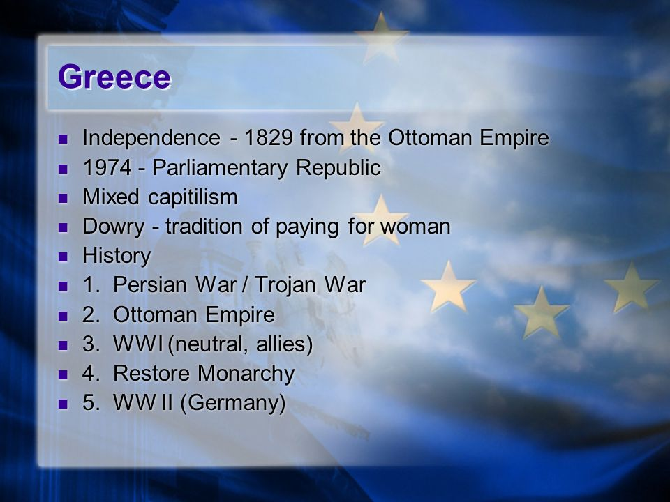 Greece Independence - 1829 from the Ottoman Empire 1974 - Parliamentary Republic Mixed capitilism Dowry - tradition of paying for woman History 1. Per