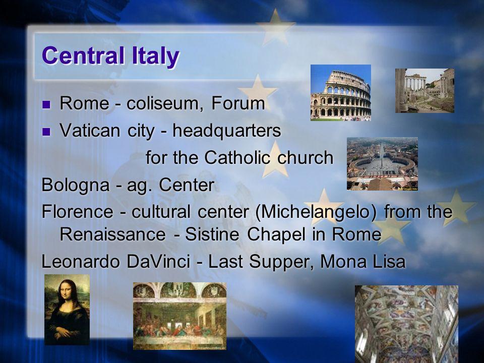 Central Italy Rome - coliseum, Forum Vatican city - headquarters for the Catholic church Bologna - ag. Center Florence - cultural center (Michelangelo