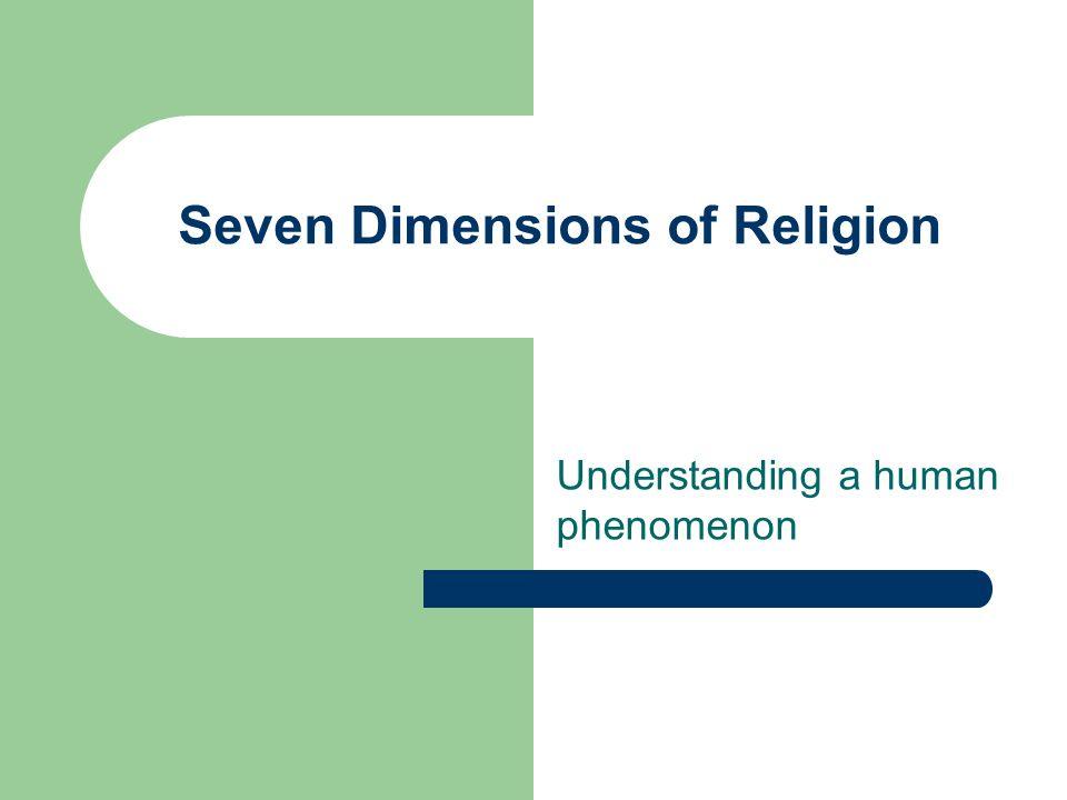Seven Dimensions of Religion Understanding a human phenomenon