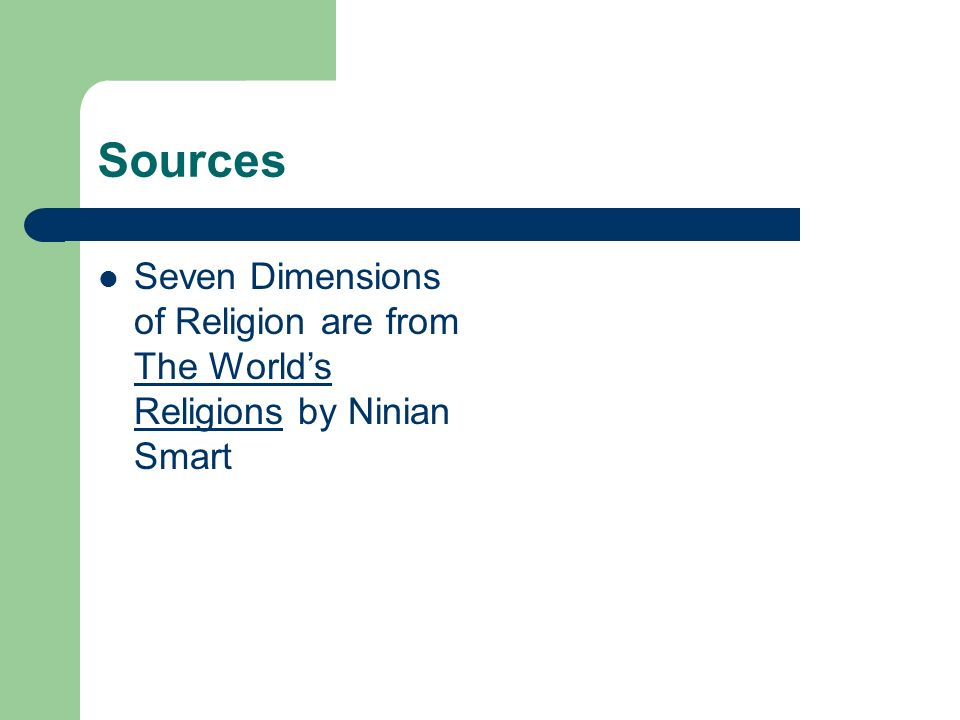 Sources Seven Dimensions of Religion are from The Worlds Religions by Ninian Smart