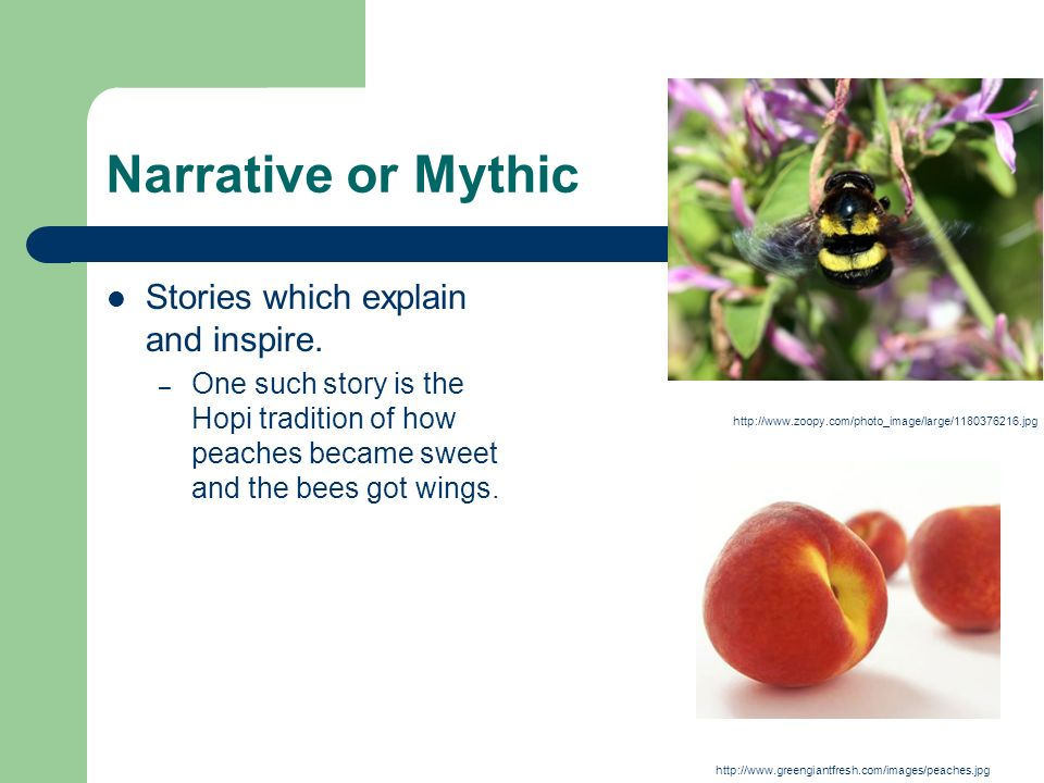 Narrative or Mythic Stories which explain and inspire.