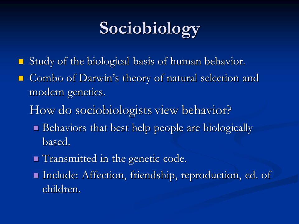 Sociobiology Study of the biological basis of human behavior. Study of the biological basis of human behavior. Combo of Darwins theory of natural sele