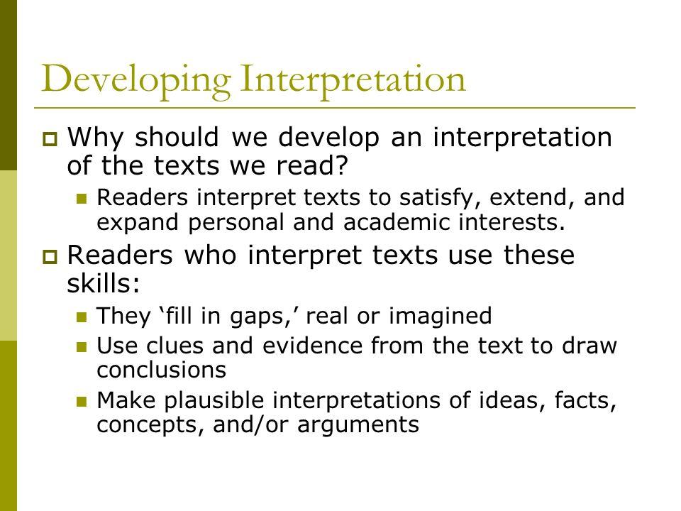 Developing Interpretation Why should we develop an interpretation of the texts we read.