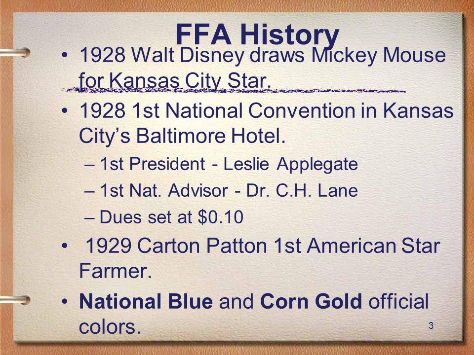 3 FFA History 1928 Walt Disney draws Mickey Mouse for Kansas City Star. 1928 1st National Convention in Kansas Citys Baltimore Hotel. –1st President -