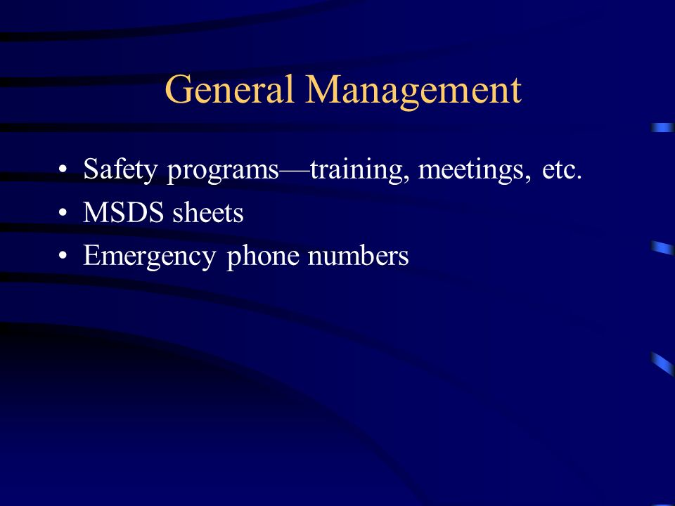 General Management Safety programstraining, meetings, etc. MSDS sheets Emergency phone numbers
