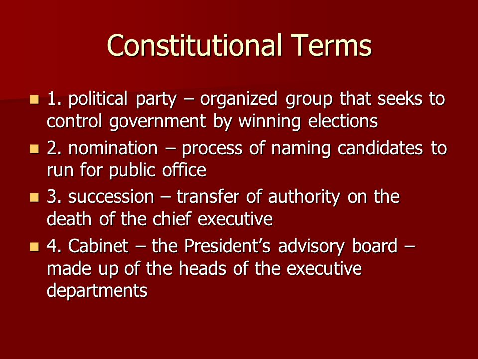 Constitutional Terms 1. political party – organized group that seeks to control government by winning elections 1. political party – organized group t