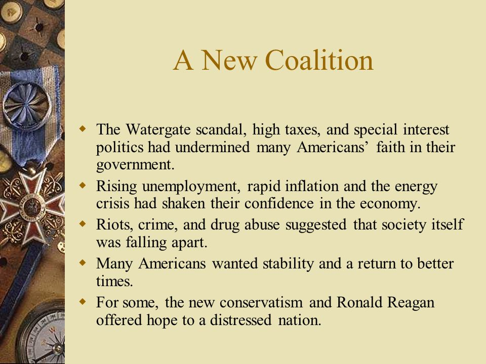 A New Coalition The Watergate scandal, high taxes, and special interest politics had undermined many Americans faith in their government. Rising unemp