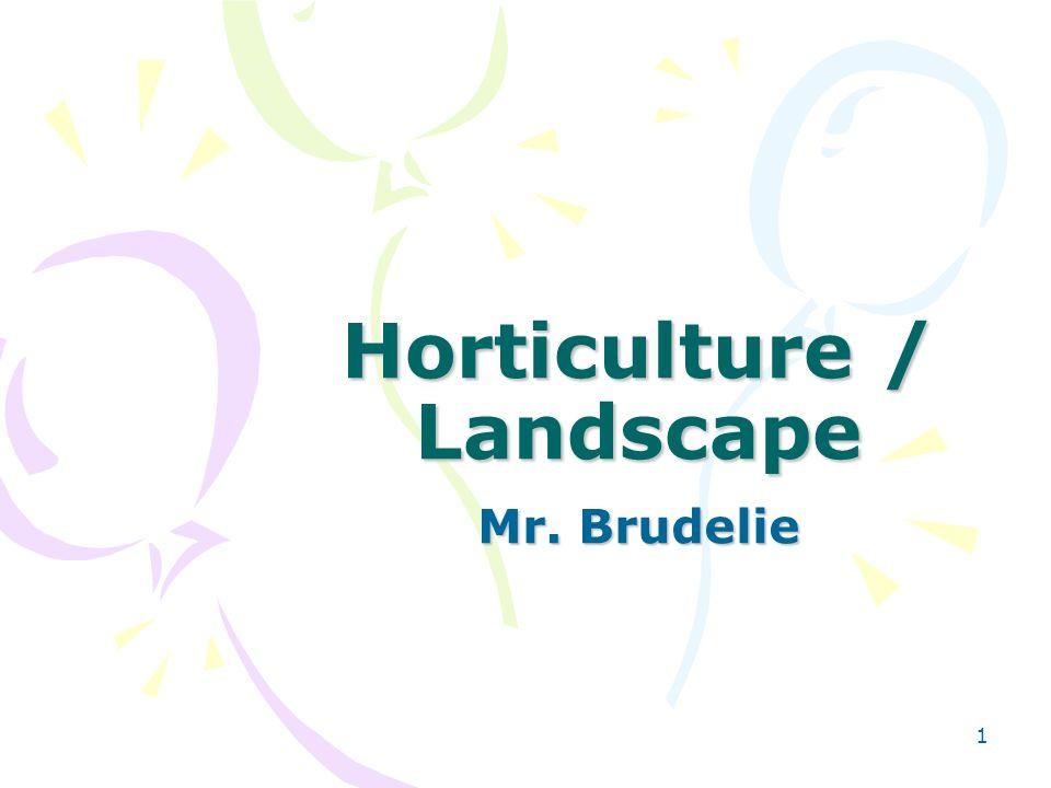 1 Horticulture / Landscape Mr. Brudelie