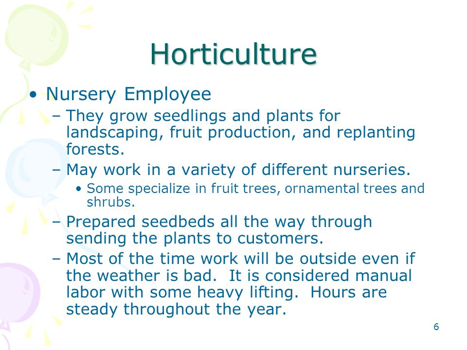 6 Horticulture Nursery Employee –They grow seedlings and plants for landscaping, fruit production, and replanting forests.