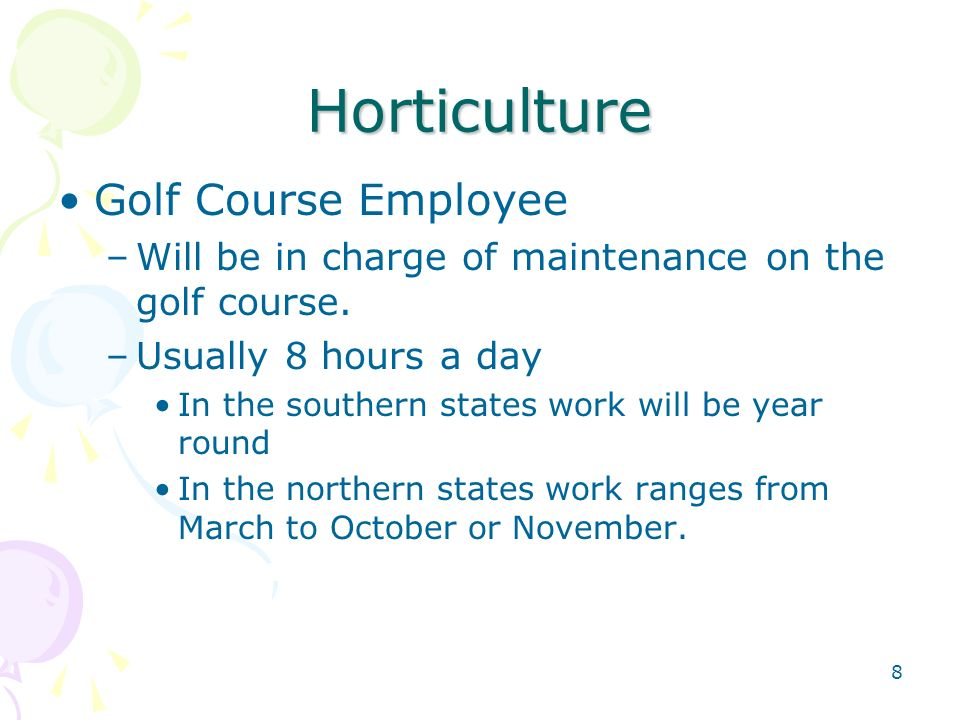 8 Horticulture Golf Course Employee –Will be in charge of maintenance on the golf course.