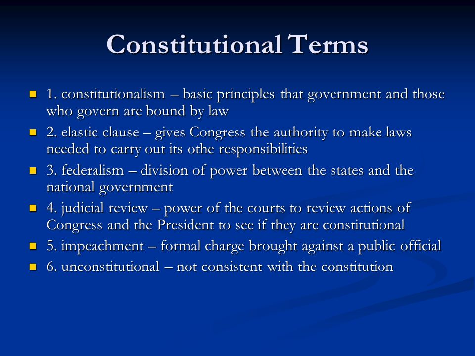 Constitutional Terms 1. constitutionalism – basic principles that government and those who govern are bound by law 1. constitutionalism – basic princi