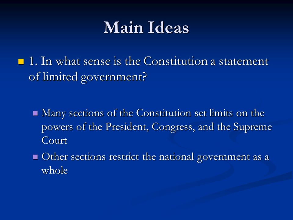 Main Ideas 1. In what sense is the Constitution a statement of limited government? 1. In what sense is the Constitution a statement of limited governm