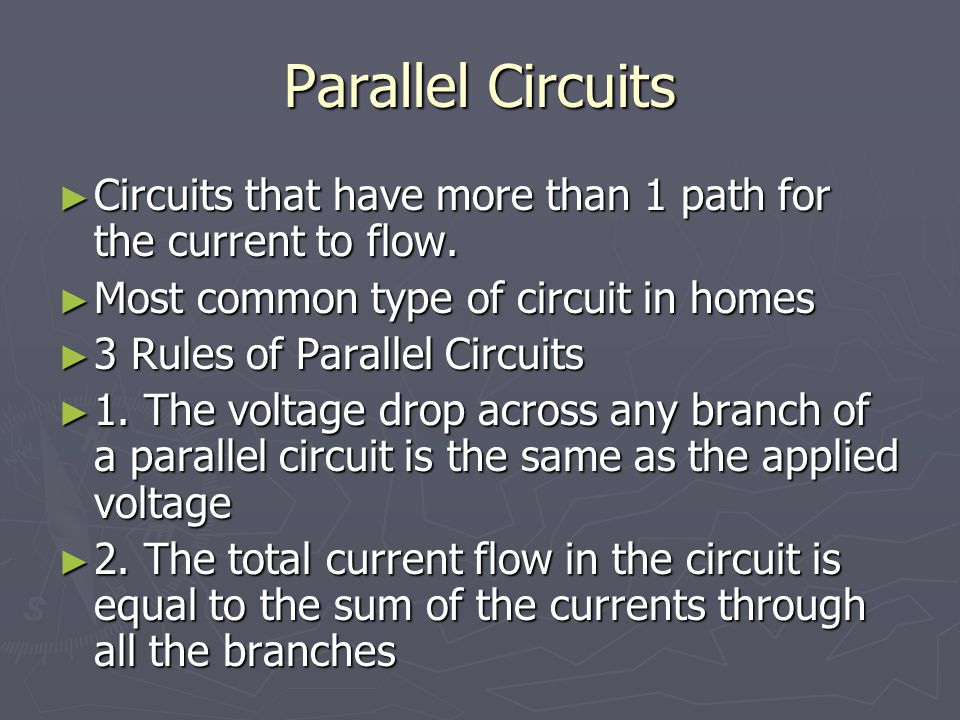 Parallel Circuits Circuits that have more than 1 path for the current to flow. Circuits that have more than 1 path for the current to flow. Most commo