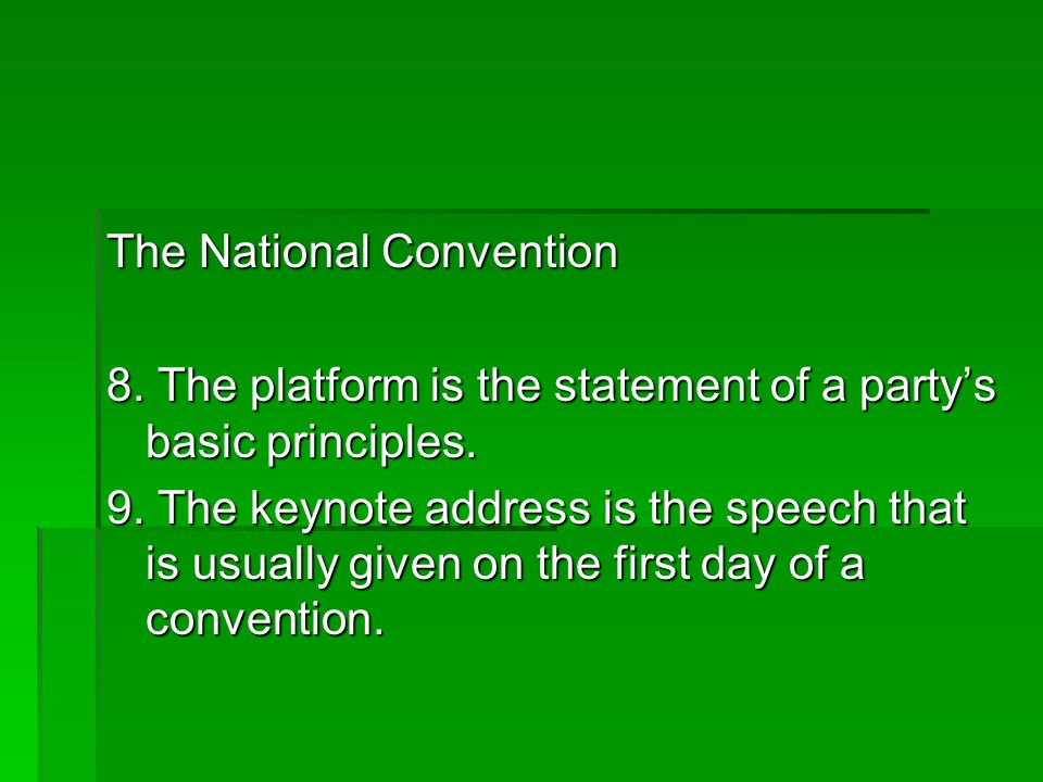 The National Convention 8. The platform is the statement of a partys basic principles. 9. The keynote address is the speech that is usually given on t