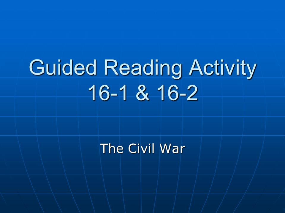 Guided Reading Activity 16-1 & 16-2 The Civil War