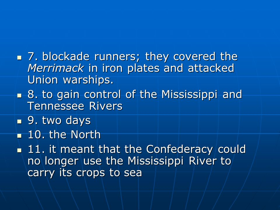 7. blockade runners; they covered the Merrimack in iron plates and attacked Union warships. 7. blockade runners; they covered the Merrimack in iron pl