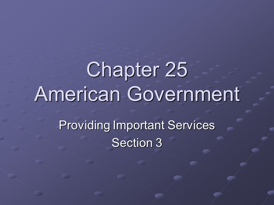 Chapter 25 American Government Providing Important Services Section 3