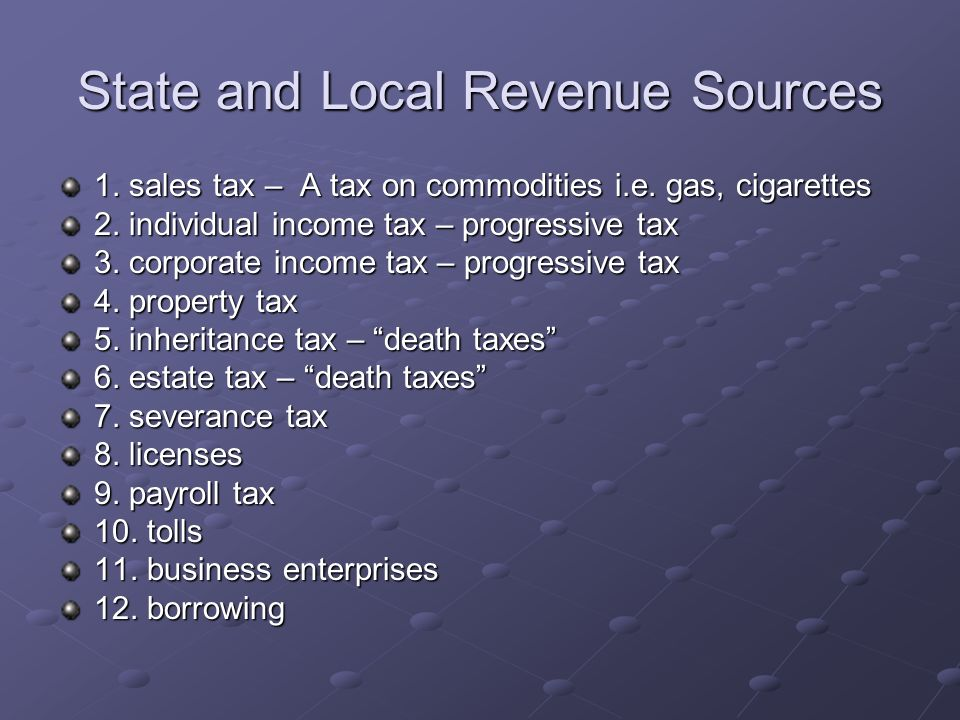 Progressive tax – The more you make the more you pay. Regressive tax – everyone pays the same