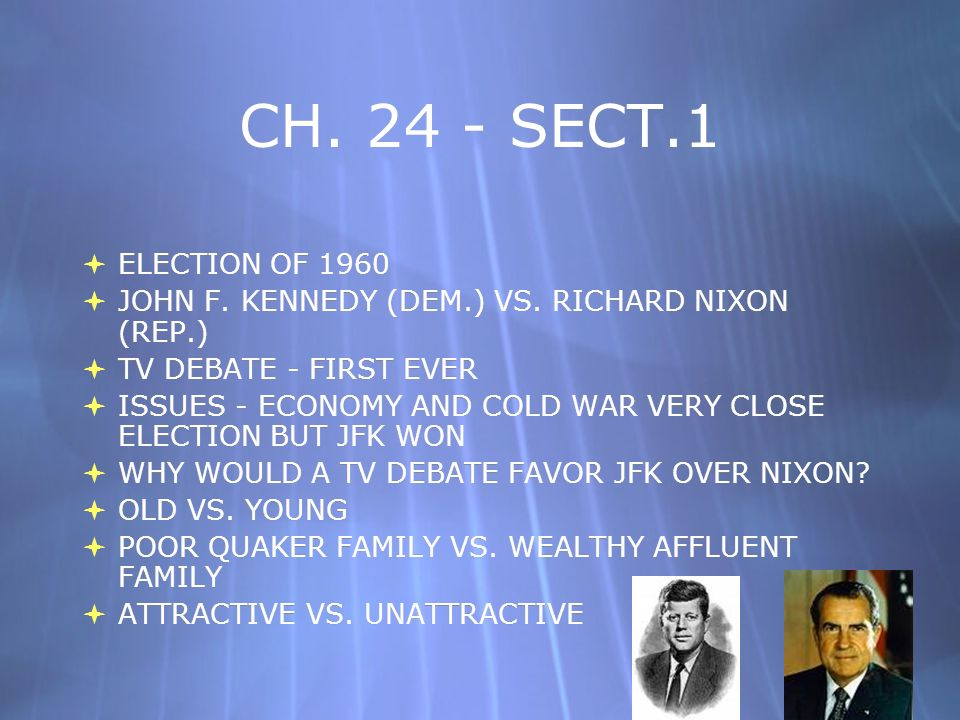 CH. 24 - SECT.1 ELECTION OF 1960 JOHN F. KENNEDY (DEM.) VS. RICHARD NIXON (REP.) TV DEBATE - FIRST EVER ISSUES - ECONOMY AND COLD WAR VERY CLOSE ELECT