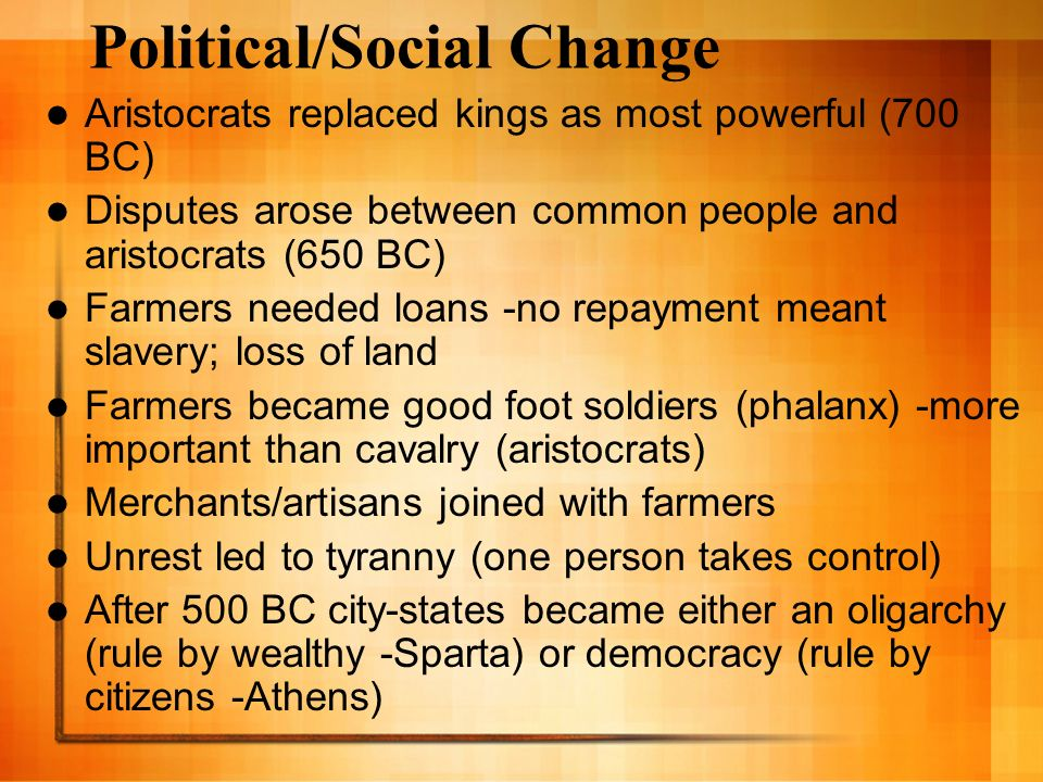 Political/Social Change Aristocrats replaced kings as most powerful (700 BC) Disputes arose between common people and aristocrats (650 BC) Farmers nee