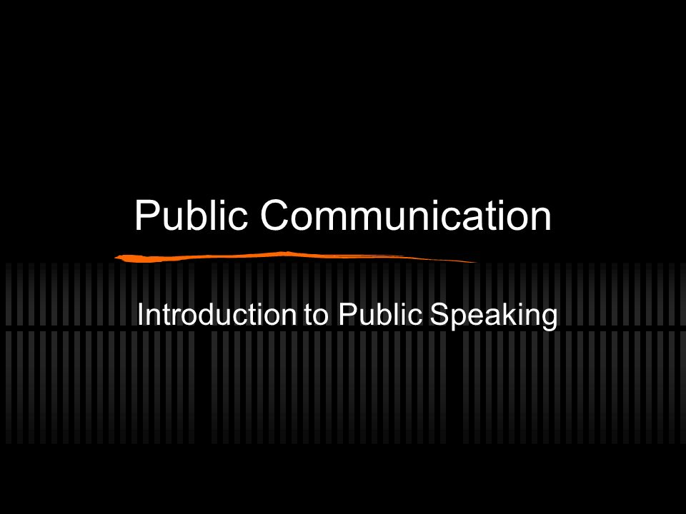 Public Communication Introduction to Public Speaking