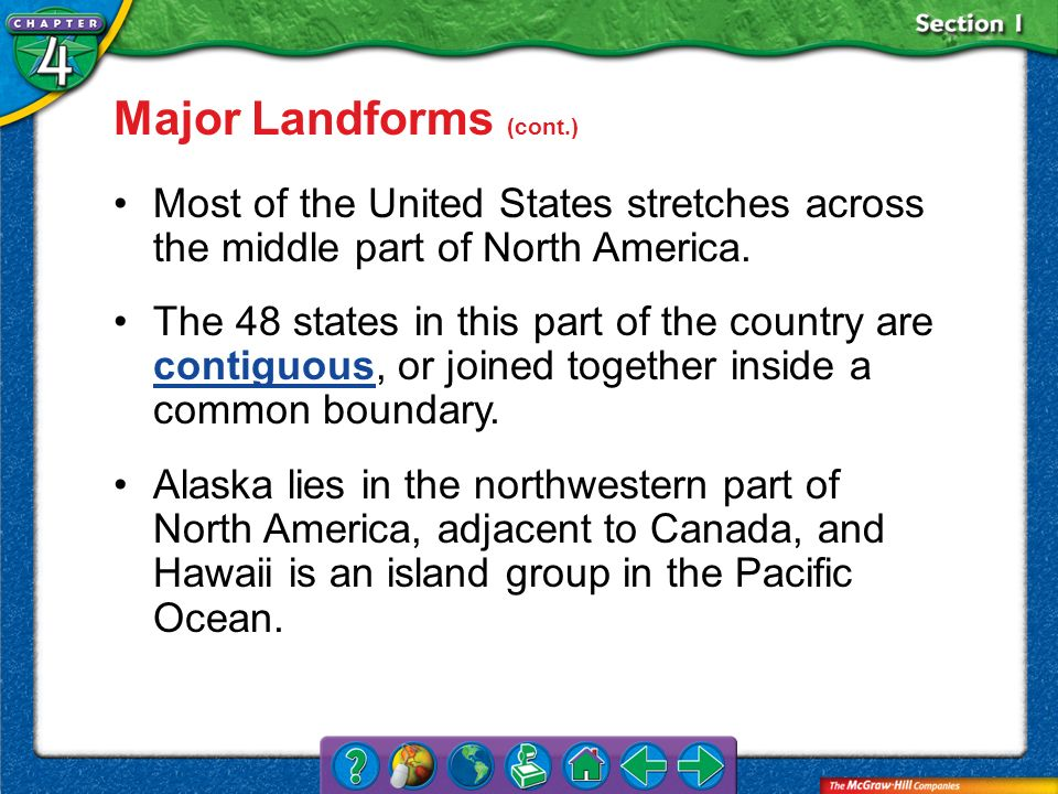 Section 1 Major Landforms (cont.) Most of the United States stretches across the middle part of North America. The 48 states in this part of the count
