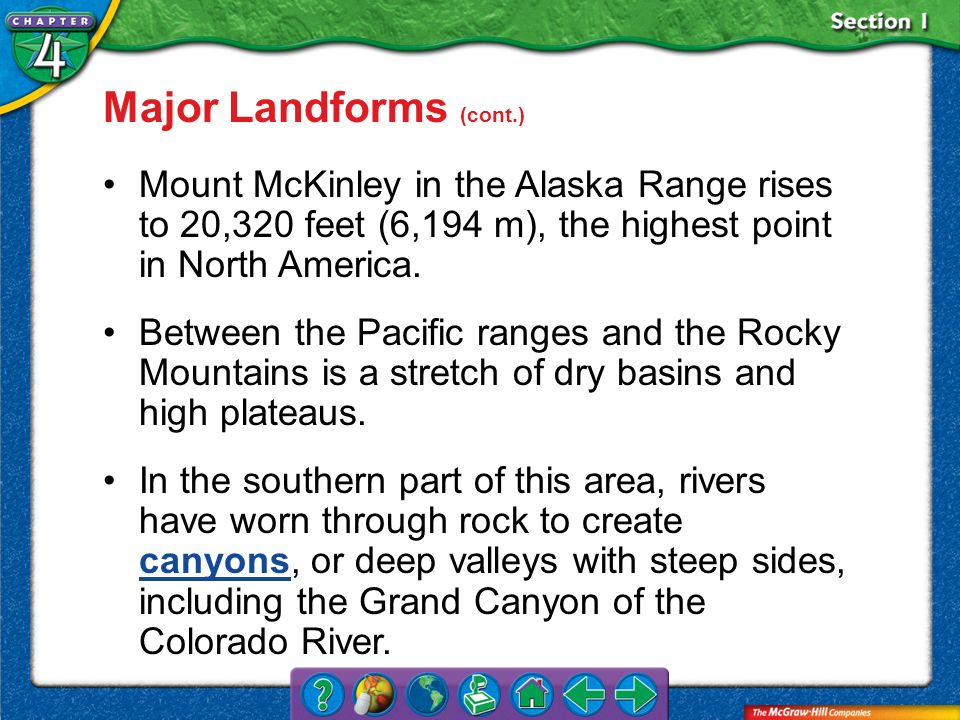 Section 1 Major Landforms (cont.) Mount McKinley in the Alaska Range rises to 20,320 feet (6,194 m), the highest point in North America. Between the P