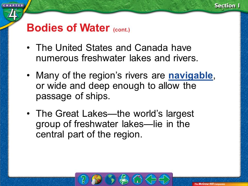 Section 1 Bodies of Water (cont.) The United States and Canada have numerous freshwater lakes and rivers. Many of the regions rivers are navigable, or