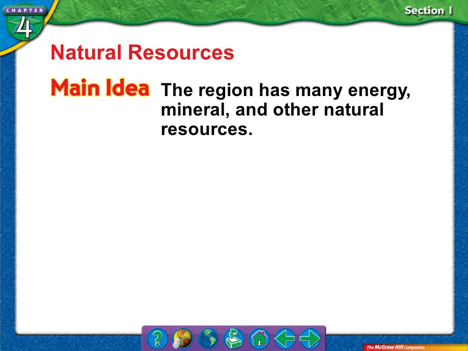 Section 1 Natural Resources The region has many energy, mineral, and other natural resources.