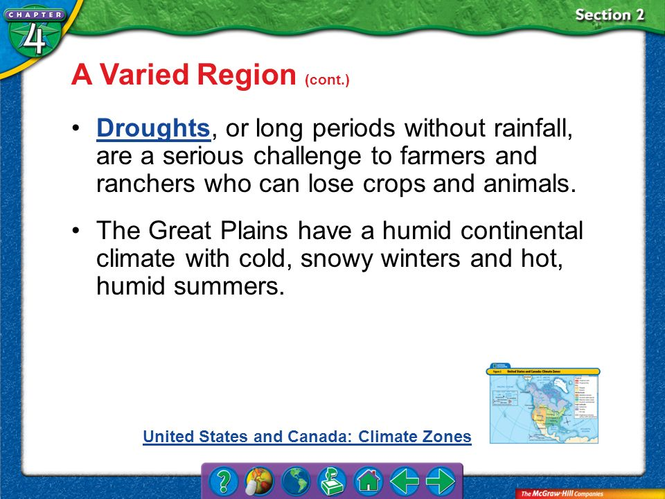 Section 2 A Varied Region (cont.) Droughts, or long periods without rainfall, are a serious challenge to farmers and ranchers who can lose crops and a