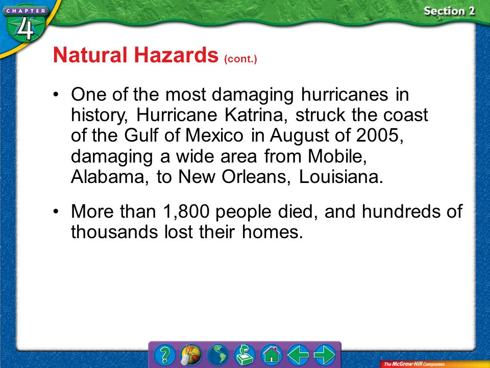 Section 2 Natural Hazards (cont.) One of the most damaging hurricanes in history, Hurricane Katrina, struck the coast of the Gulf of Mexico in August