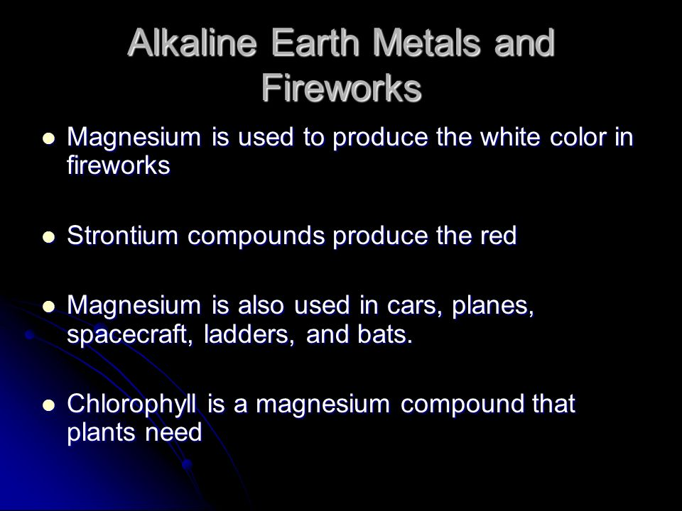 Alkaline Earth Metals and Fireworks Magnesium is used to produce the white color in fireworks Magnesium is used to produce the white color in firework