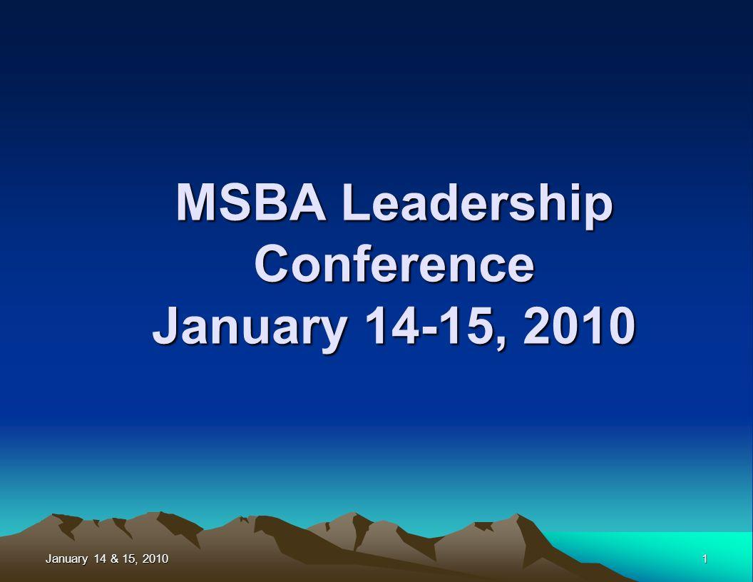January 14 & 15, 2010 1 MSBA Leadership Conference January 14-15, 2010