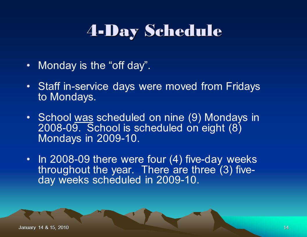 January 14 & 15, 201014 4-Day Schedule Monday is the off day.