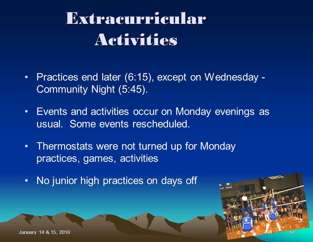 January 14 & 15, 201019 Extracurricular Activities Practices end later (6:15), except on Wednesday - Community Night (5:45).