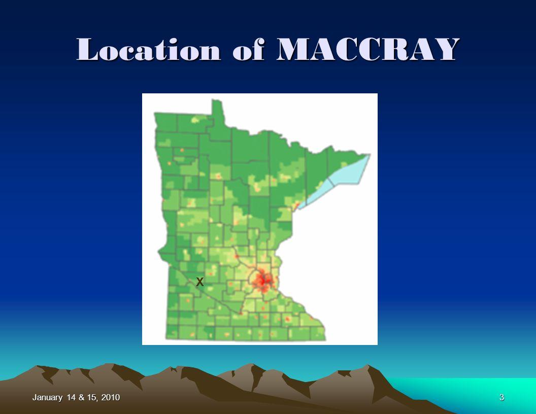 January 14 & 15, 20103 Location of MACCRAY X
