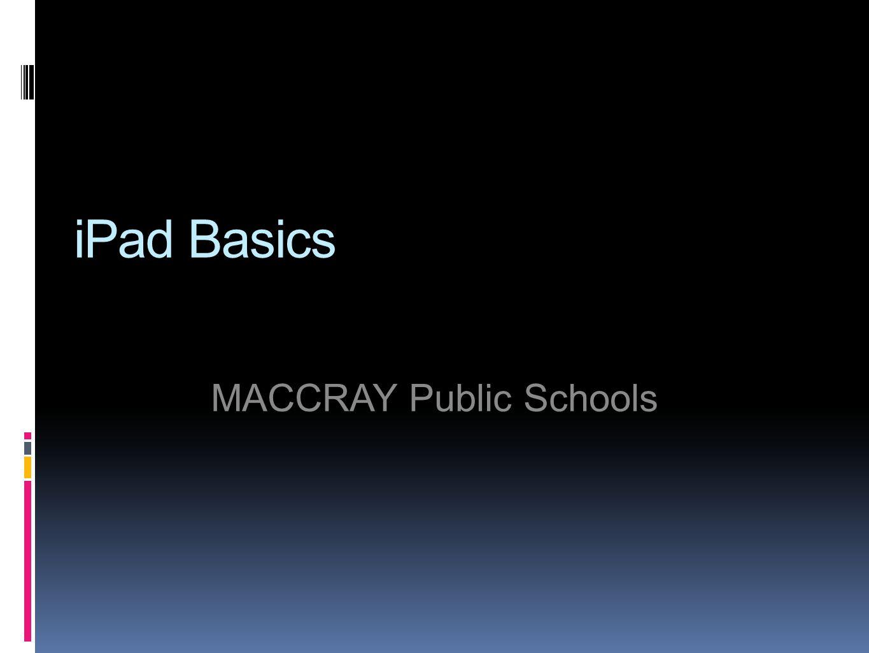 iPad Basics MACCRAY Public Schools