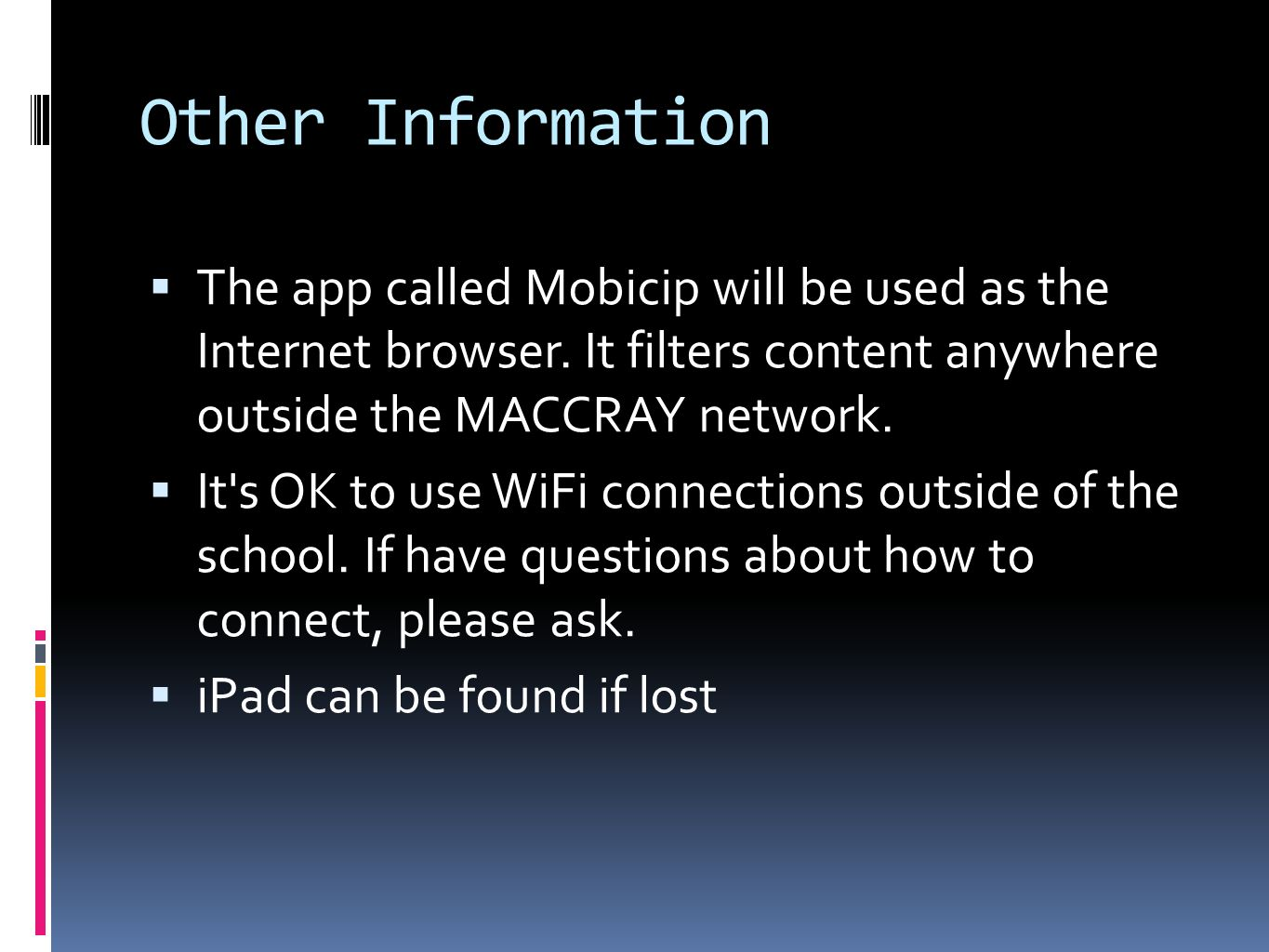 Other Information The app called Mobicip will be used as the Internet browser. It filters content anywhere outside the MACCRAY network. It's OK to use