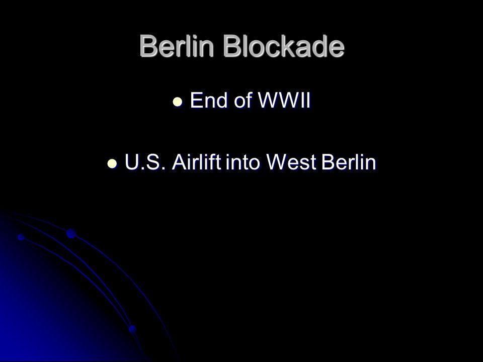 Berlin Blockade End of WWII End of WWII U.S. Airlift into West Berlin U.S. Airlift into West Berlin