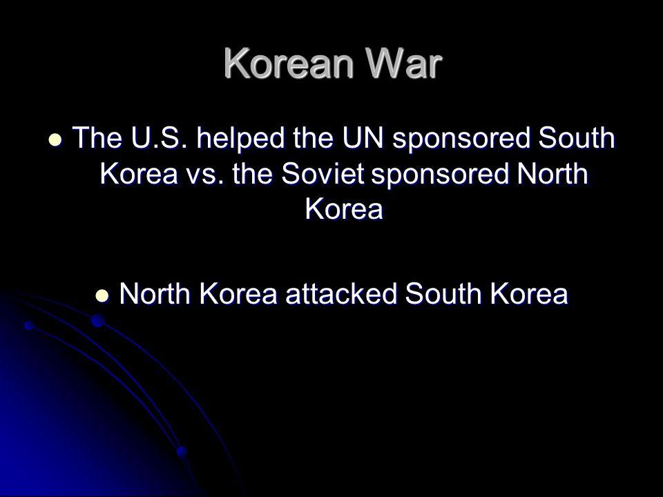 Korean War The U.S. helped the UN sponsored South Korea vs. the Soviet sponsored North Korea The U.S. helped the UN sponsored South Korea vs. the Sovi