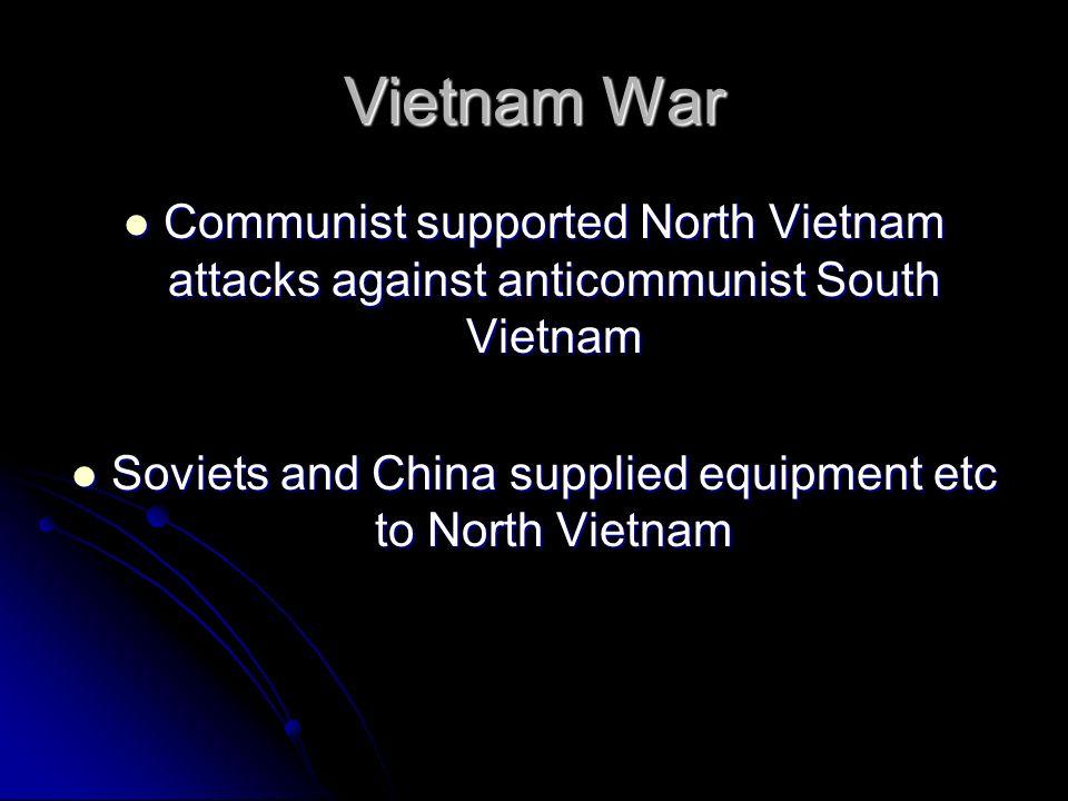 Vietnam War Communist supported North Vietnam attacks against anticommunist South Vietnam Communist supported North Vietnam attacks against anticommun