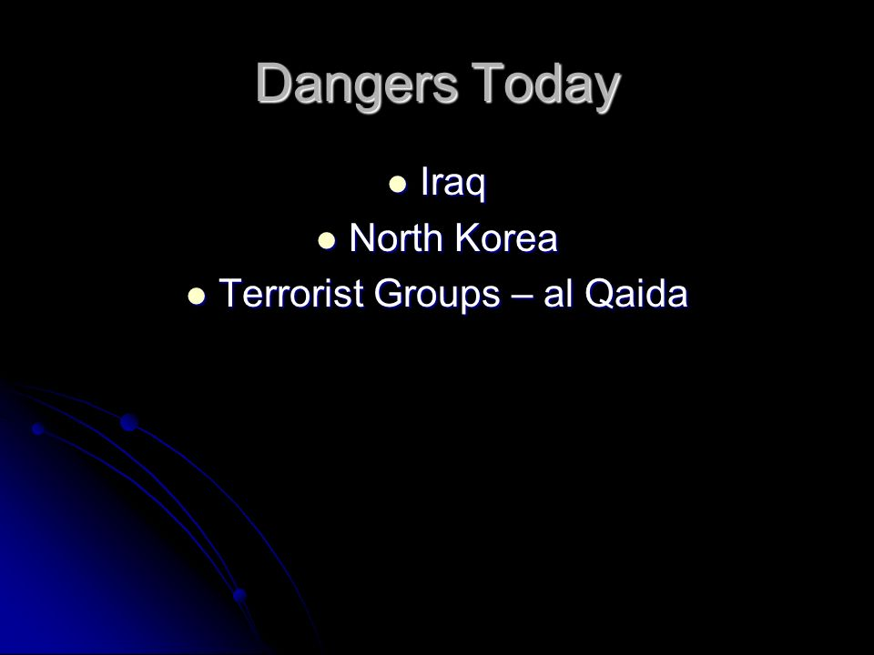 Dangers Today Iraq Iraq North Korea North Korea Terrorist Groups – al Qaida Terrorist Groups – al Qaida