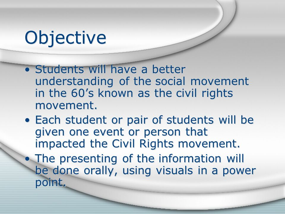 Objective Students will have a better understanding of the social movement in the 60s known as the civil rights movement. Each student or pair of stud