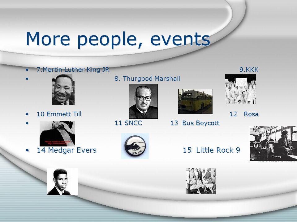 More people, events 7.Martin Luther King JR 9.KKK 8.