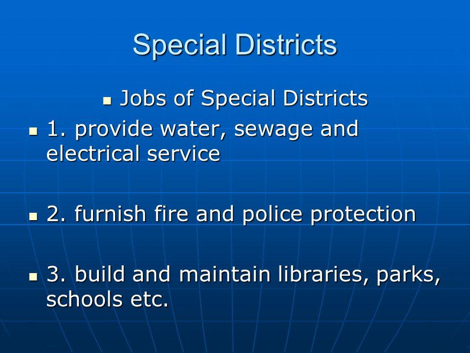 Special Districts Jobs of Special Districts Jobs of Special Districts 1. provide water, sewage and electrical service 1. provide water, sewage and ele