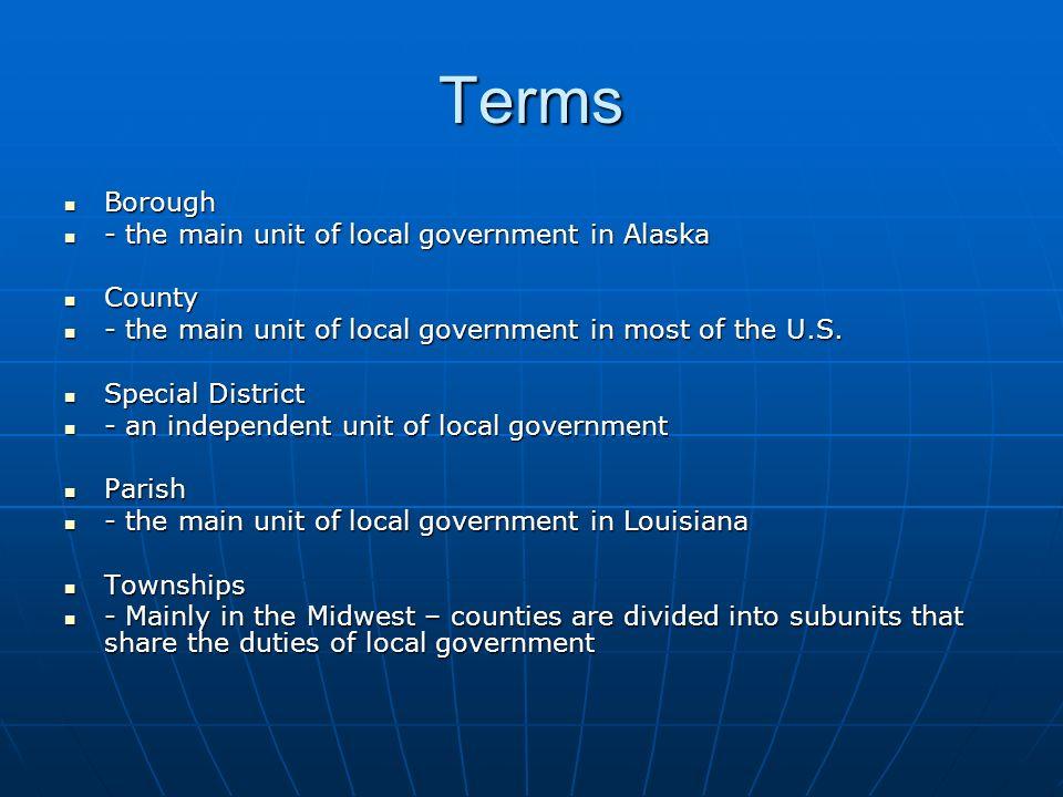 Terms Borough Borough - the main unit of local government in Alaska - the main unit of local government in Alaska County County - the main unit of loc