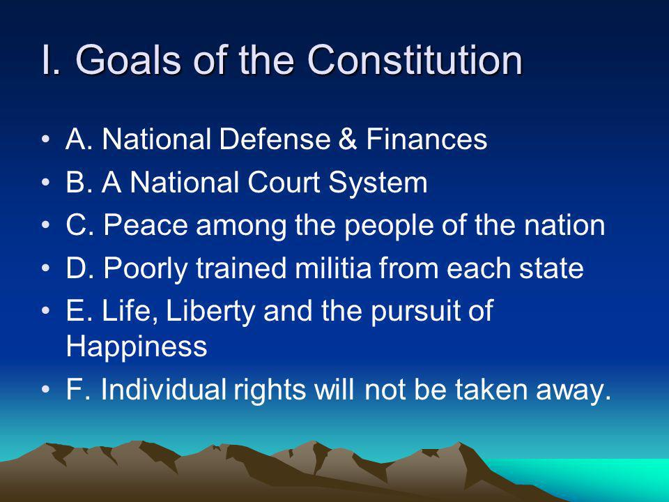 I.Goals of the Constitution A. National Defense & Finances B.
