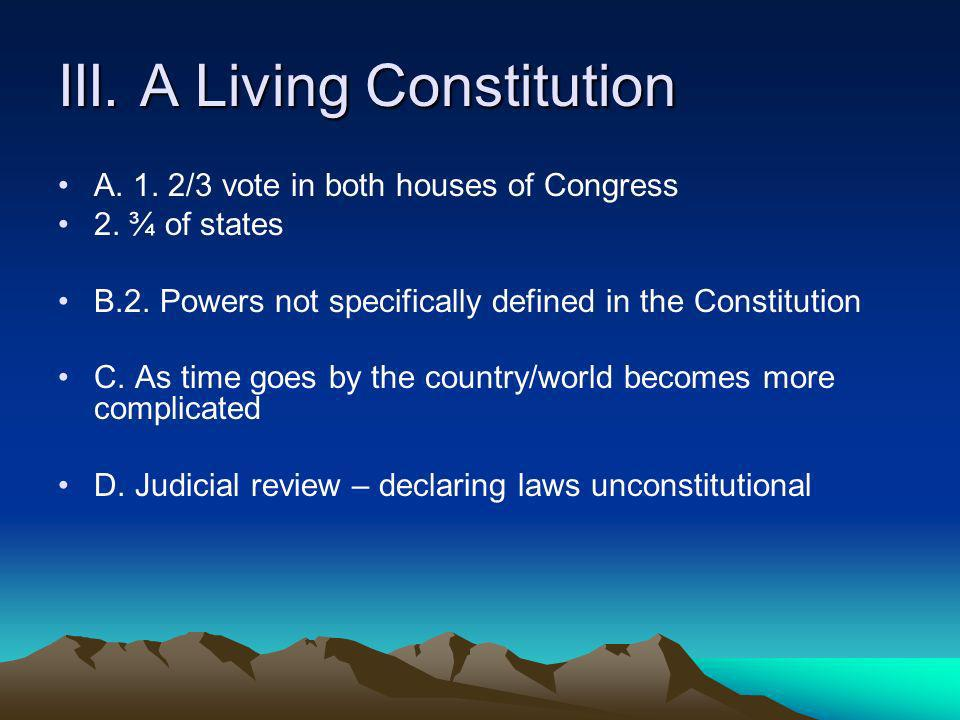 III.A Living Constitution A. 1. 2/3 vote in both houses of Congress 2.