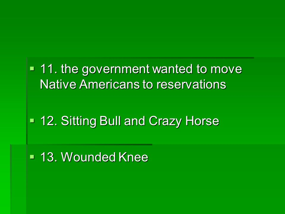11. the government wanted to move Native Americans to reservations 11. the government wanted to move Native Americans to reservations 12. Sitting Bull