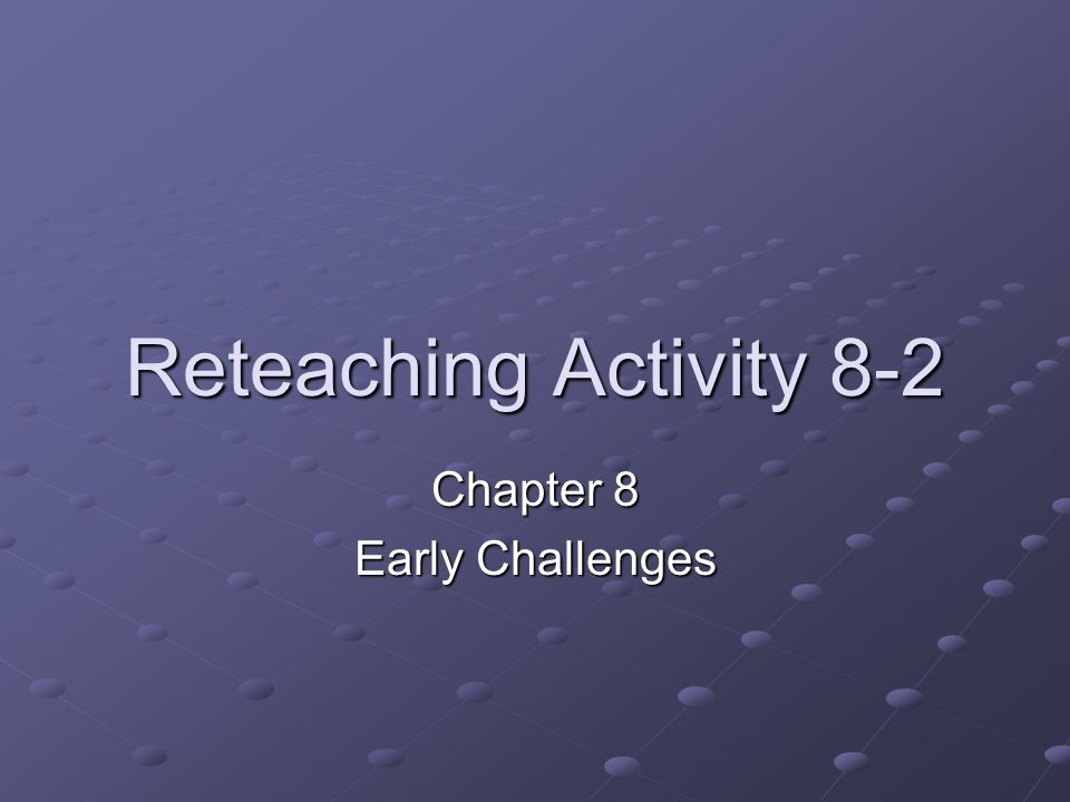 Reteaching Activity 8-2 Chapter 8 Early Challenges